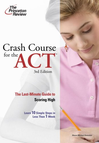 Crash Course for the ACT: The Last-Minute Guide to Scoring High 9780375765872
