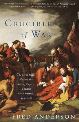 Crucible of War: The Seven Years' War and the Fate of Empire in British North America, 1754-1766 9780375706363