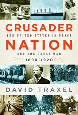 Crusader Nation: The United States in Peace and the Great War, 1898-1920