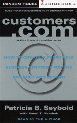 Customers.com: How to Create a Profitable Business Strategy for the Internet and Beyond 9780375410406