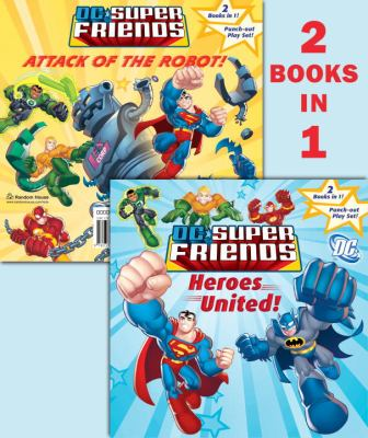 DC Super Friends: Heroes United!/Attack of the Robot! [With Punch-Out Play Set] 9780375844096