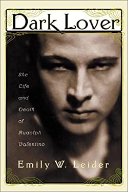 Dark Lover: The Life and Death of Rudolph Valentino 9780374282394