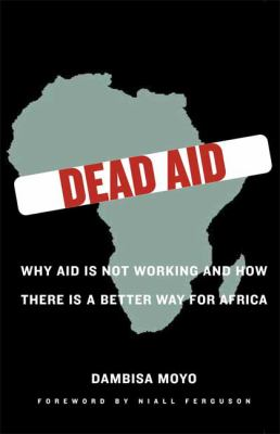 Dead Aid: Why Aid Is Not Working and How There Is a Better Way for Africa 9780374139568