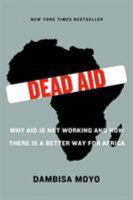 Dead Aid: Why Aid Is Not Working and How There Is a Better Way for Africa 9780374532123