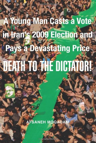 Death to the Dictator!: A Young Man Casts a Vote in Iran's 2009 Election and Pays a Devastating Price 9780374139636