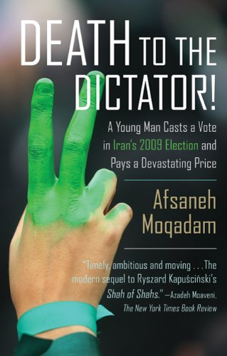 Death to the Dictator!: A Young Man Casts a Vote in Iran's 2009 Election and Pays a Devastating Price 9780374532956