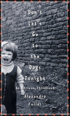 Don't Let's Go to the Dogs Tonight: An African Childhood 9780375507502