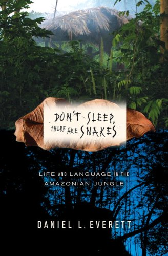 Don't Sleep, There Are Snakes: Life and Language in the Amazonian Jungle 9780375425028