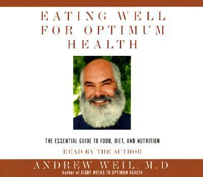Eating Well for Optimum Health: The Essential Guide to Food, Diet, and Nutrition 9780375409622