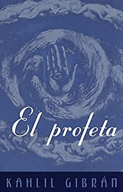 El Profeta: (The Prophet--Spanish-Language Edition) 9780375701627
