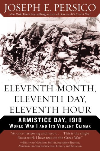 Eleventh Month, Eleventh Day, Eleventh Hour: Armistice Day, 1918: World War I and Its Violent Climax 9780375760457