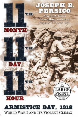Eleventh Month, Eleventh Day, Eleventh Hour: Armistice Day, 1918 World War I and Its Violent Climax 9780375434228