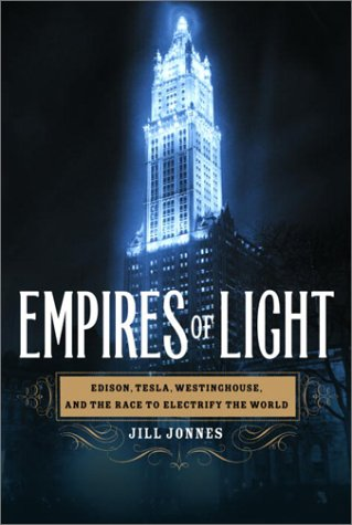 Empires of Light: Edison, Tesla, Westinghouse, and the Race to Electrify the World 9780375507397
