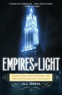 Empires of Light: Edison, Tesla, Westinghouse, and the Race to Electrify the World 9780375758843