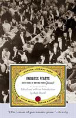 Endless Feasts: Sixty Years of Writing from Gourmet 9780375759925