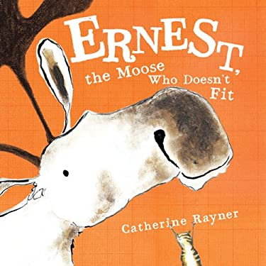 Ernest, the Moose Who Doesn't Fit 9780374322175