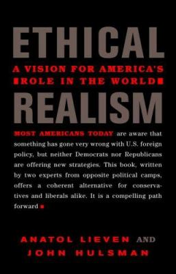 Ethical Realism: A Vision for America's Role in the World 9780375424458