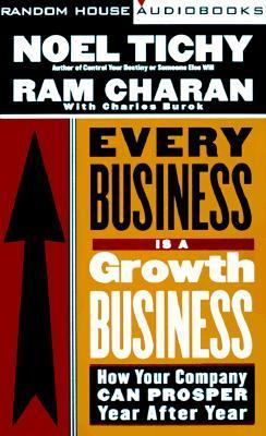 Every Business Is a Growth Business: How Your Company Can Prosper Year After Year 9780375403293