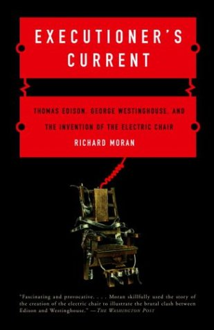 Executioner's Current: Thomas Edison, George Westinghouse, and the Invention of the Electric Chair 9780375724466