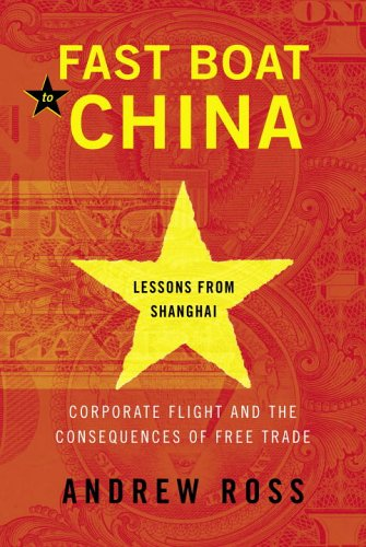 Fast Boat to China: Corporate Flight and the Consequences of Free Trade; Lessons from Shanghai 9780375423635