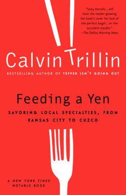 Feeding a Yen: Savoring Local Specialties, from Kansas City to Cuzco 9780375759963