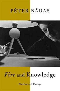 Fire and Knowledge: Fiction and Essays 9780374299644