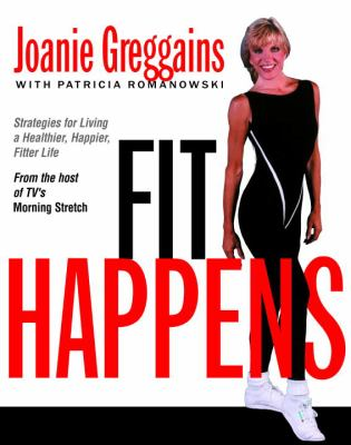 Fit Happens: Strategies for Living a Healthier, Happier, Fitter Life 9780375500367