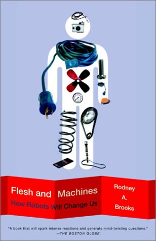 Flesh and Machines: How Robots Will Change Us 9780375725272