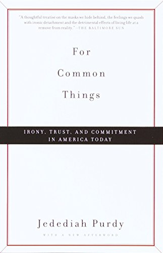 For Common Things: Irony, Trust, and Commitment in America Today 9780375706912