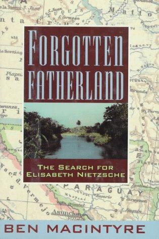Forgotten Fatherland: The Search for Elisabeth Nietzsche 9780374157593