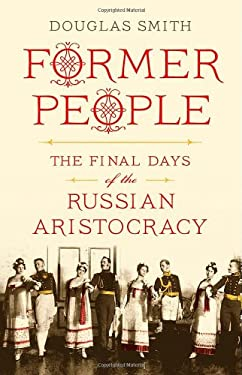 Former People: The Final Days of the Russian Aristocracy 9780374157616