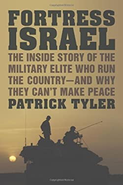 Fortress Israel: The Inside Story of the Military Elite Who Run the Country--And Why They Can't Make Peace 9780374281045