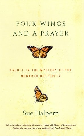 Four Wings and a Prayer: Caught in the Mystery of the Monarch Butterfly 9780375701948