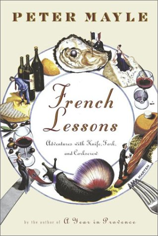 French Lessons: Adventures with Knife, Fork, and Corkscrew 9780375405907