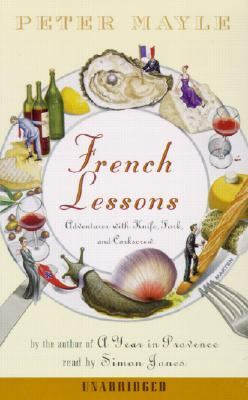 French Lessons: Adventures with Knife, Fork, and Corkscrew 9780375418853