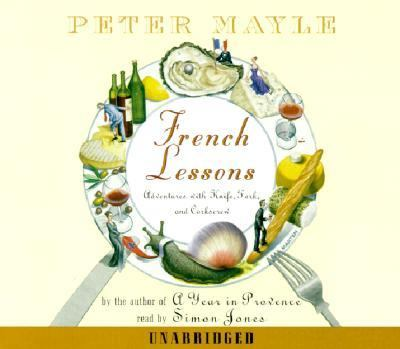 French Lessons: Adventures with Knife, Fork, and Corkscrew 9780375418860