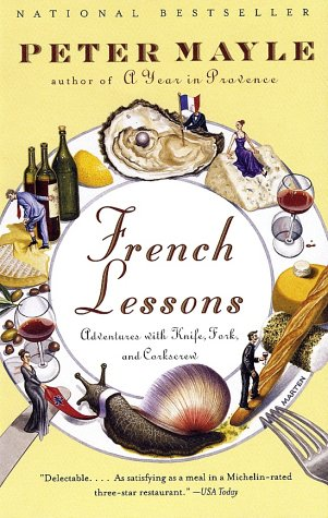 French Lessons: Adventures with Knife, Fork, and Corkscrew 9780375705618