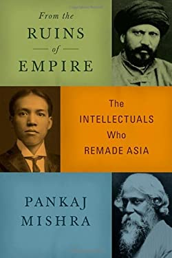 From the Ruins of Empire: The Intellectuals Who Remade Asia 9780374249595