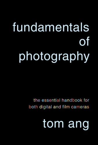 Fundamentals of Photography: The Essential Handbook for Both Digital and Film Cameras 9780375711572
