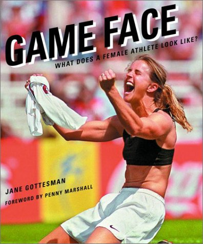 Game Face: What Does a Female Athlete Look Like? 9780375506024