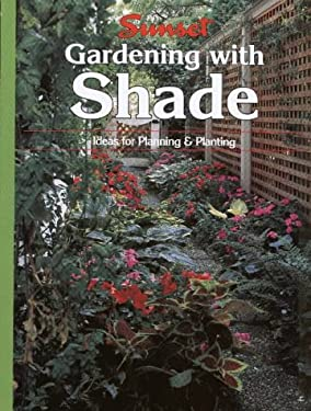 Gardening with Shade: Ideas for Planning and Planting 9780376038463