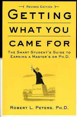Getting What You Came for: The Smart Student's Guide to Earning an M.A. or a PH.D. 9780374524777