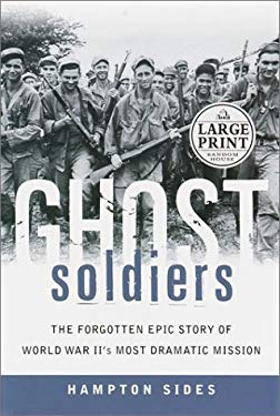 Ghost Soldiers: The Forgotten Epic Story of World War II's Most Dramatic Mission 9780375431104