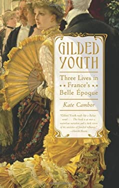 Gilded Youth: Three Lives in France's Belle Epoque 9780374162306