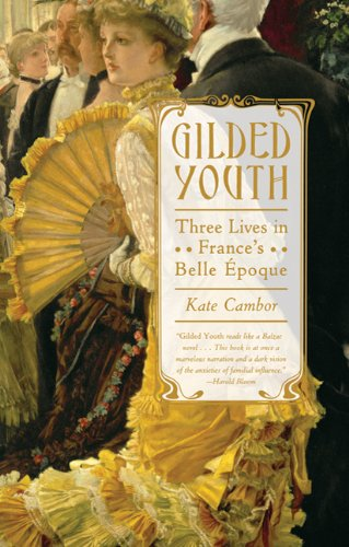 Gilded Youth: Three Lives in France's Belle Epoque 9780374532246