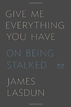 Give Me Everything You Have: On Being Stalked 9780374219079