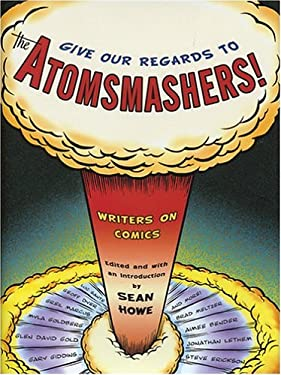 Give Our Regards to the Atomsmashers!: Writers on Comics 9780375422560