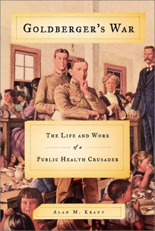 Goldberger's War: The Life and Work of a Public Health Crusader 9780374135379