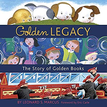 Golden Legacy: How Golden Books Won Children's Hearts, Changed Publishing Forever, and Became an American Icon Along the Way 9780375829963