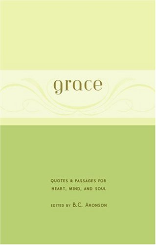 Grace: Quotes & Passages for Heart, Mind, and Soul 9780375426070